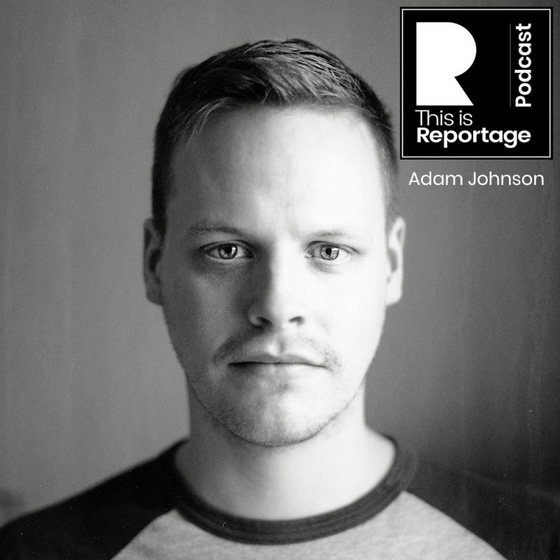 Adam Johnson Interview - This is Reportage Podcast Episode 1