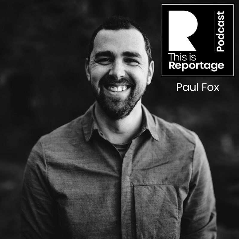 Paul Fox - This is Reportage Podcast