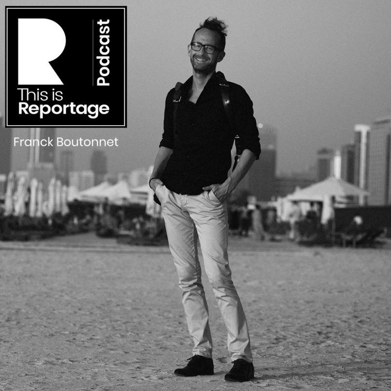 Thi is Reportage Podcast - This is Franck Boutonnet