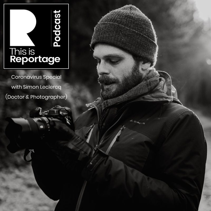 this is reportage podcast - 20: Coronavirus Special with Simon Leclercq (Doctor & Photographer)