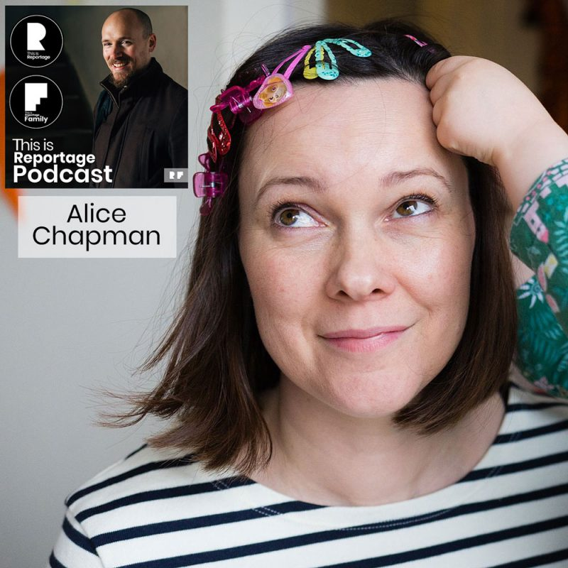 this is reportage pocast - this is alice chapman