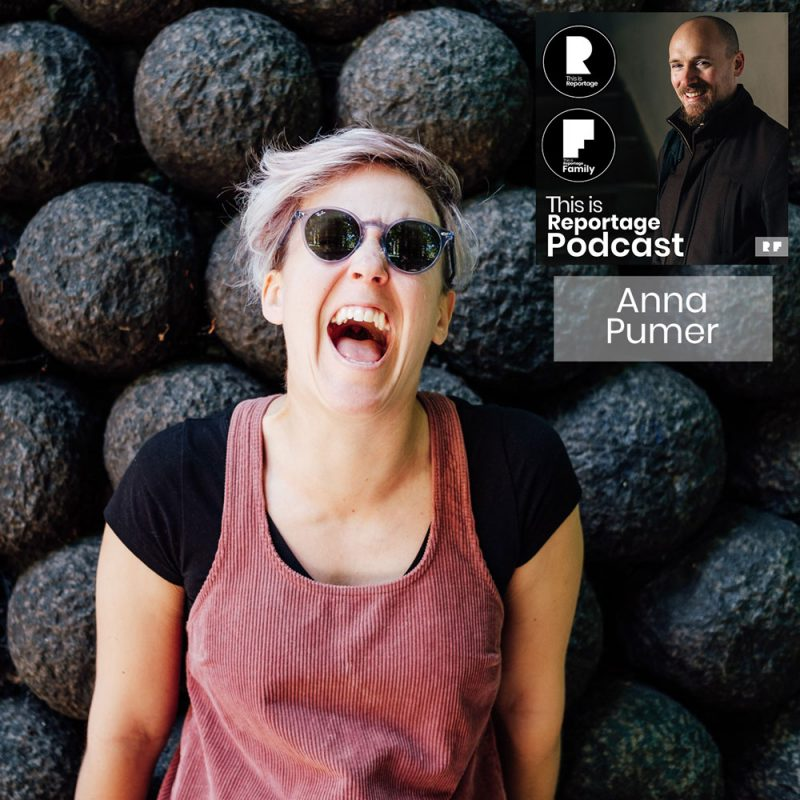 this is reportage podcast - this is anna pumer